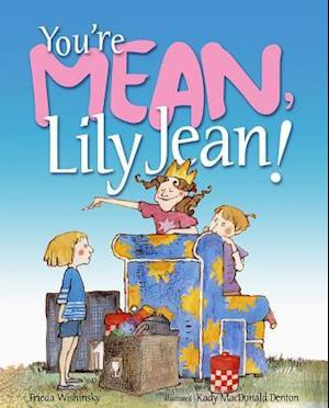 You're Mean, Lily Jean! af Frieda Wishinsky, Kady Macdonald Denton