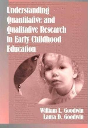 Understanding Quantitative and Qualitative Research in Early Childhood Education af Laura Goodwin, William Goodwin