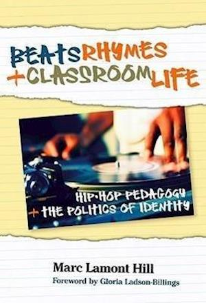 Beats, Rhymes, and Classroom Life af Marc Lamont Hill