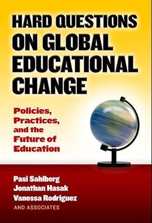 Bog, paperback Hard Questions on Global Educational Change af Pasi Sahlberg