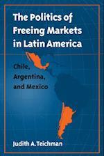 Politics of Freeing Markets in Latin America af Judith A. Teichman