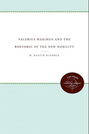 Valerius Maximus and the Rhetoric of the New Nobility af W. Martin Bloomer