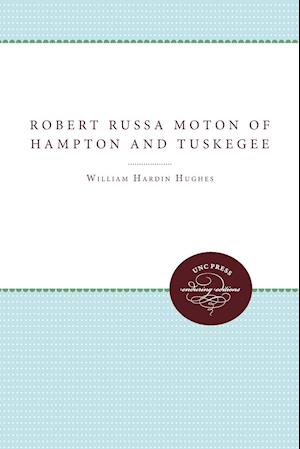 Robert Russa Moton of Hampton and Tuskegee af Frederick D. Patterson, William Hardin Hughes