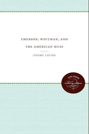 Emerson, Whitman, and the American Muse af Jerome Loving