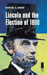 Lincoln and the Election of 1860 af Michael S. Green