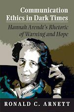 Communication Ethics in Dark Times af Ronald C. Arnett