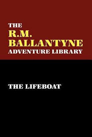 The Lifeboat af R. M. Ballantyne, Robert Michael Ballantyne