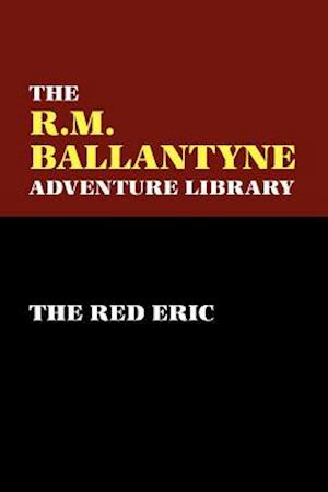 The Red Eric af R. M. Ballantyne, Robert Michael Ballantyne