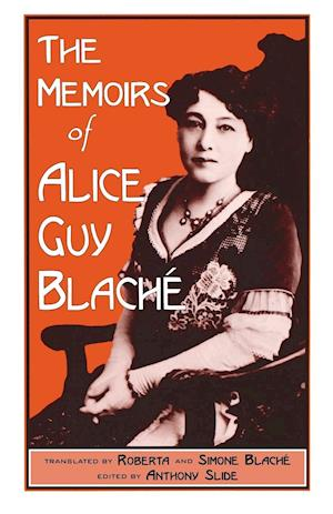 The Memoirs of Alice Guy Blache af Anthony Slide