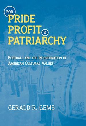 For Pride, Profit, and Patriarchy af Gerald R. Gems