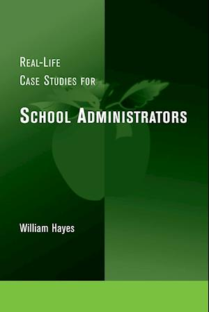 Real-life Case Studies for School Administrators af William Hayes