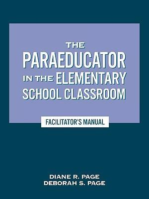 The Paraeducator in the Elementary School Classroom af Deborah S. Page, Diane R. Page