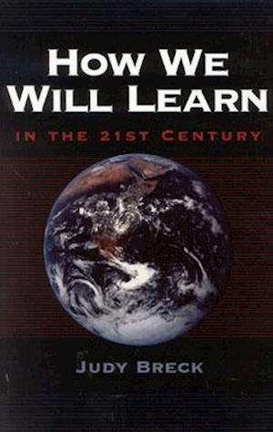 How We Will Learn in the 21st Century af Judy Breck