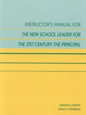Instructor's Manual for the New School Leader for the 21st Century af James A. Vornberg, Edward H. Seifert