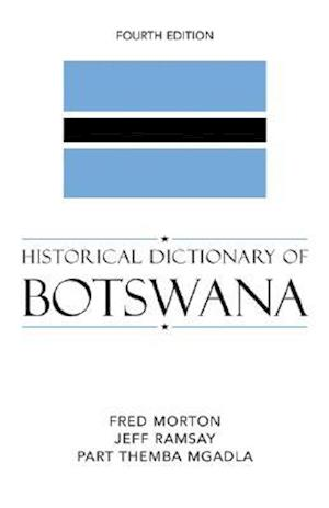 Historical Dictionary of Botswana af Jeff Ramsay, Part Themba Mgadla, Fred Morton