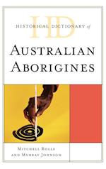 Historical Dictionary of Australian Aborigines af Murray Johnson, Mitchell Rolls, Henry Reynolds