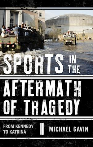 Sports in the Aftermath of Tragedy af Michael Gavin