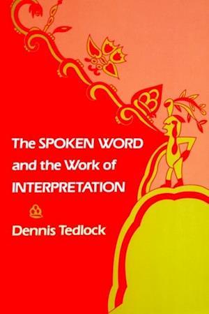 Spoken Word and the Work of Interpretation af Dennis Tedlock