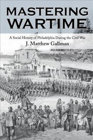 Mastering Wartime af J. Matthew Gallman