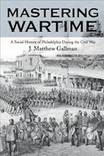 Mastering Wartime af J. Matthew Gallman