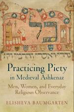 Practicing Piety in Medieval Ashkenaz (Jewish Culture and Contexts)
