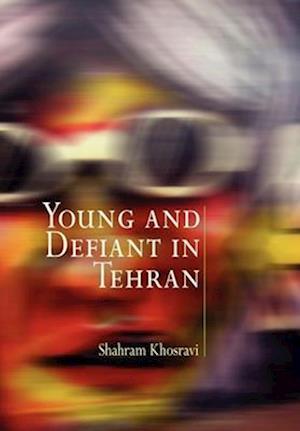 Young and Defiant in Tehran af Shahram Khosravi