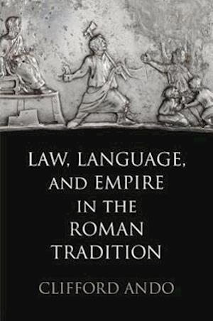 Law, Language, and Empire in the Roman Tradition af Clifford Ando