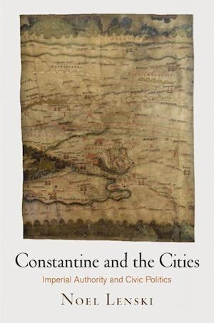 Constantine and the Cities af Noel Lenski