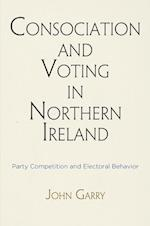 Consociation and Voting in Northern Ireland (National and Ethnic Conflict in the 21st Century)