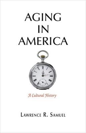 Bog, hardback Aging in America af Lawrence R. Samuel