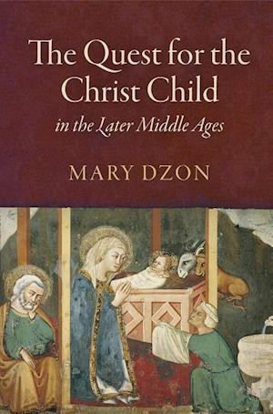 Bog, hardback The Quest for the Christ Child in the Later Middle Ages af Mary Dzon