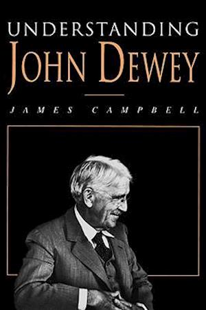 Understanding John Dewey af JAMES CAMPBELL