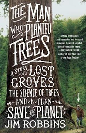 The Man Who Planted Trees af Jim Robbins