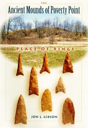 The Ancient Mounds of Poverty Point af Jon L. Gibson