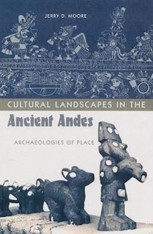 Cultural Landscapes in the Ancient Andes af Jerry D. Moore