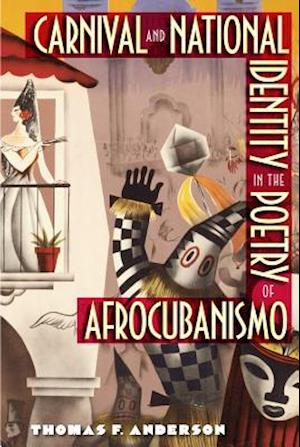 Carnival and National Identity in the Poetry of Afrocubanismo af Thomas F. Anderson