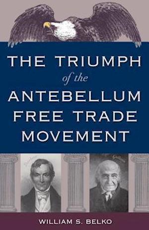The Triumph of the Antebellum Free Trade Movement af William S. Belko