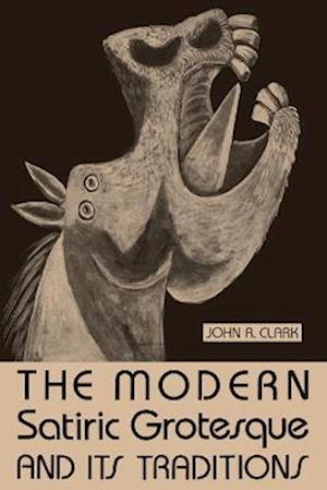 The Modern Satiric Grotesque and Its Traditions af John R. Clark