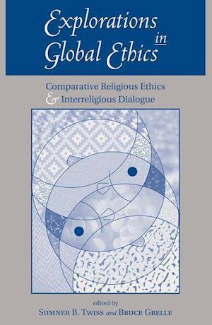 Explorations in Global Ethics af Sumner B Twiss, Bruce Grelle
