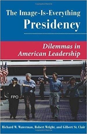 The Image is Everything Presidency af Robert Wright, Gilbert K St Clair, Richard W Waterman