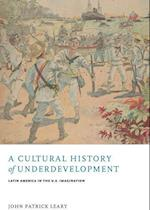 A Cultural History of Underdevelopment (New World Studies)