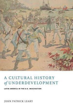 Cultural History of Underdevelopment af John Patrick Leary