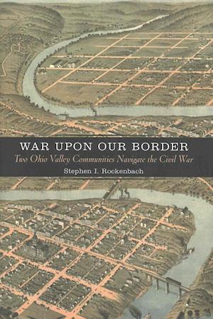 War Upon Our Border af Stephen I. Rockenbach