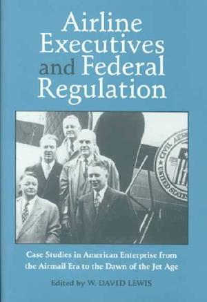 Airline Executives Federal Regulation af W. David Lewis
