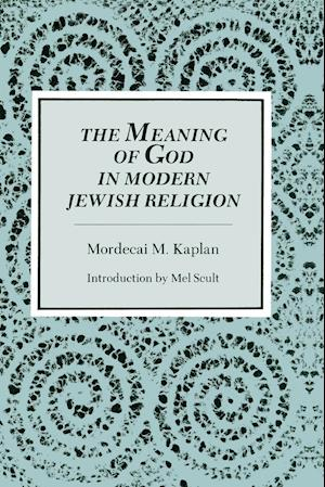 The Meaning of God in Modern Jewish Religion af Mordecai M. Kaplan