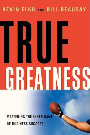 True Greatness af Bill Beausay, Kevin Elko