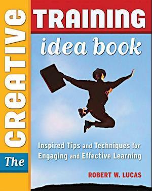 The Creative Training Idea Book af Robert W. Lucas