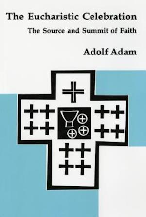 The Eucharistic Celebration af Adolf Adam