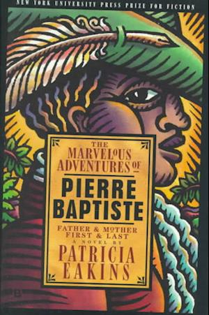 Bog, hardback The Marvelous Adventures of Pierre Baptiste af Patricia Eakins