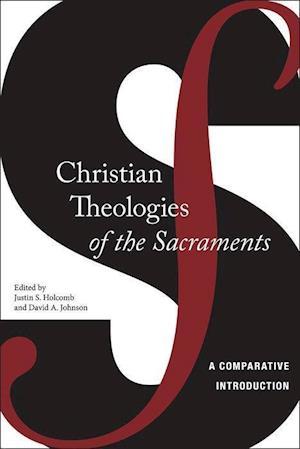 Bog, hardback Christian Theologies of the Sacraments af Justin S. Holcomb, David A. a. Johnson